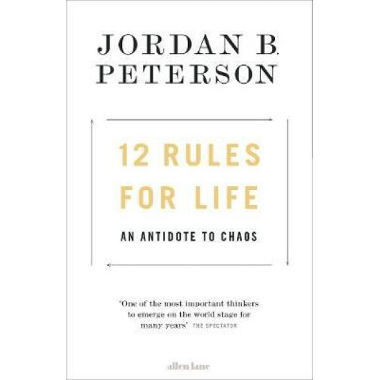 12 Rules for Life: An Antidote to Chaos - Jordan B Peterson