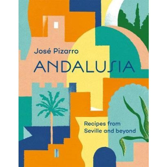 Andalusia : Recipes from Seville and beyond