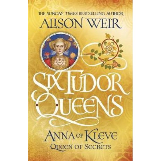 Anna of Kleve, Queen of Secrets : Six Tudor Queens 4 - Alison Weir