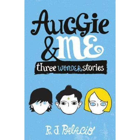 Auggie & Me: Three Wonder Stories - R. J. Palacio