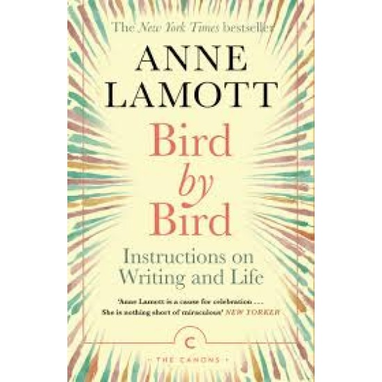 Bird by Bird : Instructions on Writing and Life - Anne Lamott