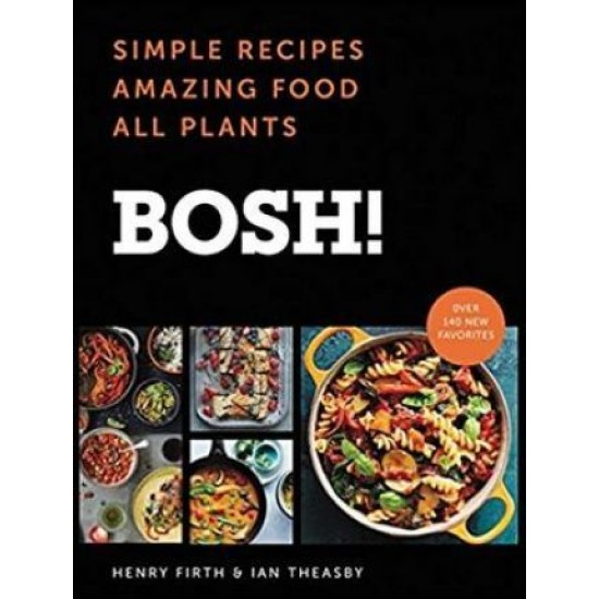 BOSH!: Simple Recipes. Amazing Food - Henry Firth