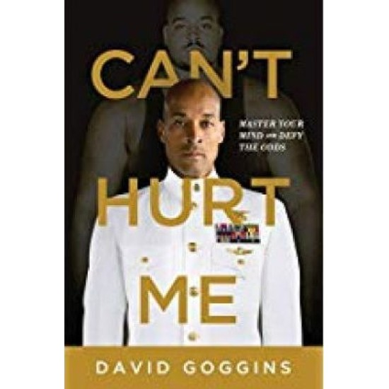 Can't Hurt Me : Master Your Mind and Defy the Odds - David Goggins