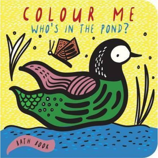 Colour Me: Who's in the Pond? Bath Book