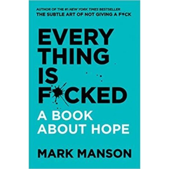 Everything Is F*cked : A Book About Hope - Mark Manson