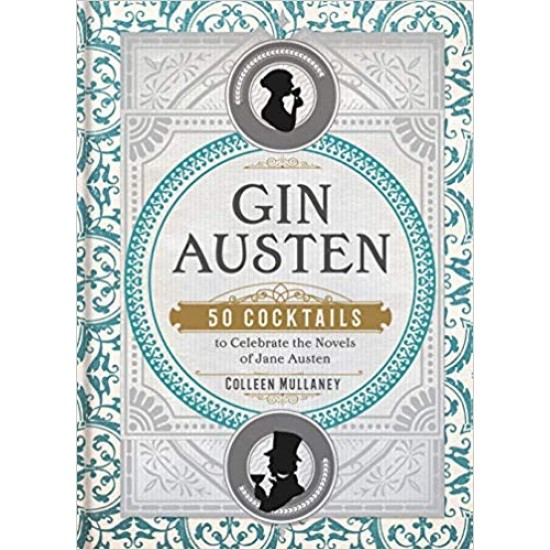 Gin Austen : 50 Cocktails to Celebrate the Novels of Jane Austen