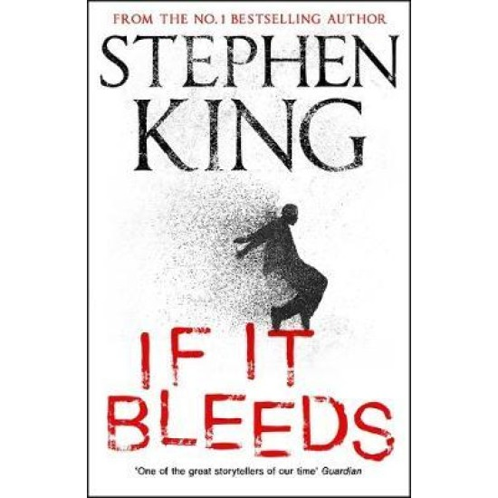 If It Bleeds - Stephen King : a stand-alone sequel to the No. 1 bestseller The Outsider, plus three irresistible novellas