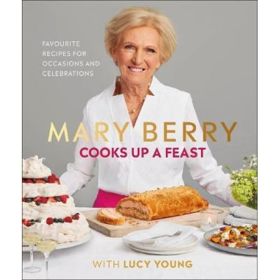 Mary Berry Cooks Up A Feast : Favourite Recipes for Occasions and Celebrations