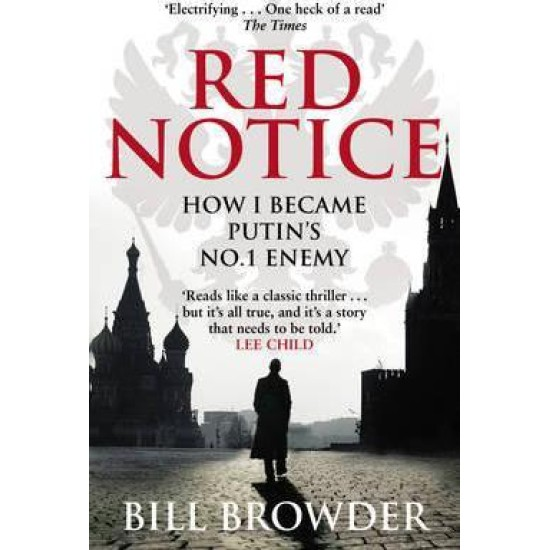 Red Notice : How I Became Putin's No. 1 Enemy