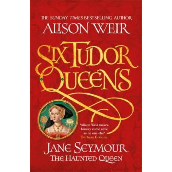 Six Tudor Queens 3; Jane Seymour - Alison Weir