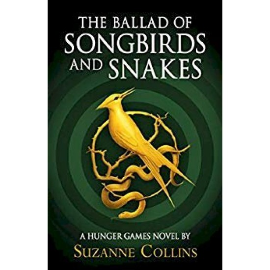 The Ballad of Songbirds and Snakes : (A Hunger Games Novel) - Suzanne Collins